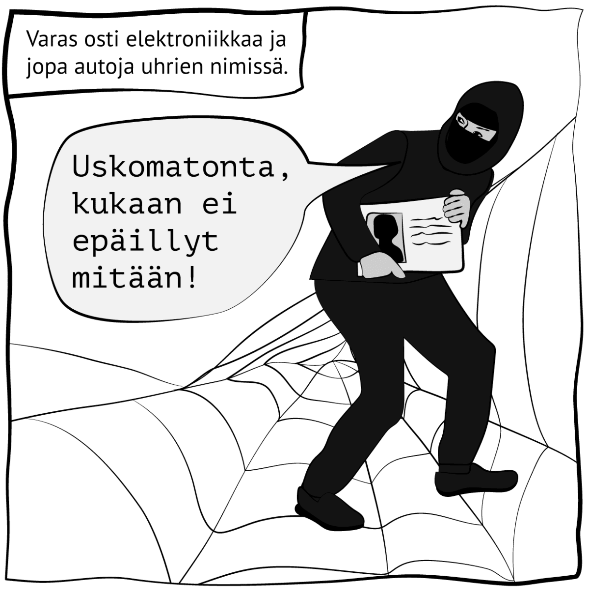 """Piirroskuva, jossa lukee """"Varas osti elektroniikkaa ja jopa autoja uhrien nimissä"""". Kuva: Stina Tuominen / Yle"""