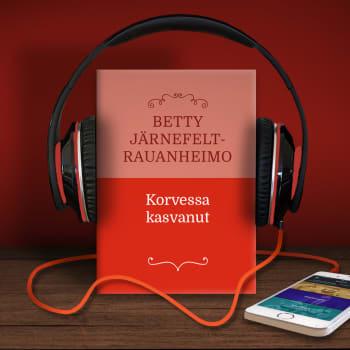 Betty Järnefelt-Rauanheimo: Korvessa kasvanut