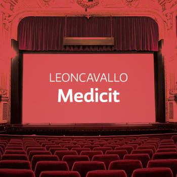 Leoncavallon ooppera Medicit