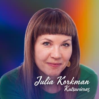 Julia Korkman – halusin vimmatusti elää ja kokea