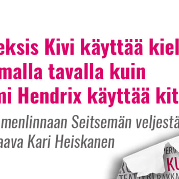 Kultakuume: Kari Heiskanen: Aleksis Kivi käyttää kieltä samalla tavalla kuin Jimi Hendrix käyttää kitaraa