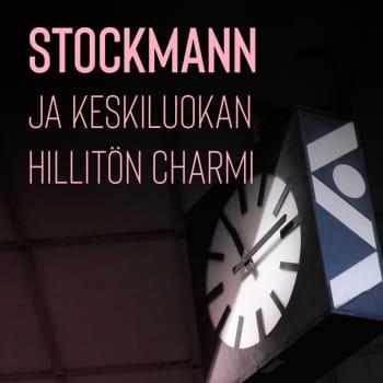 Stockmann ja keskiluokan hillitön charmi