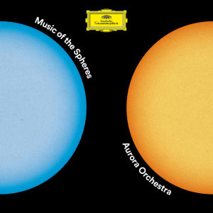 Music of the Spheres / Aurora Orchestra
