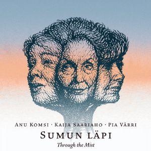 Sumun läpi - Anu Komsi - Kaija Saariho - Pia Värri