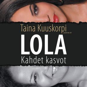 Taina Kuuskorpi: Lola. Kahdet kasvot. Luovin Oy 2015