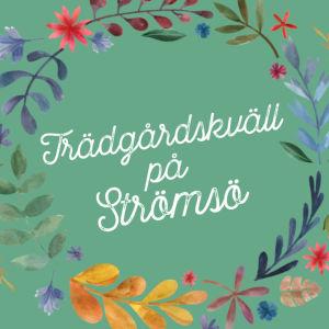 En grafisk blomkrans med texten Trädgårdskväll på Strömsö.