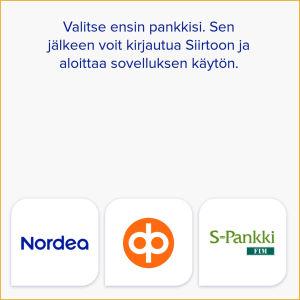 Kuvakaappaus Siirto-sovelluksesta: kirjautumisen aluksi valitaan oma pankki, vaihtoehdot ovat Nordea, Osuuspankki ja S-pankki.