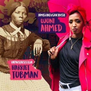 Kuvassa yhdistetty kaksi valokuvaa naisista eri aikakausilta, ihmisoikeusaktivistit Harriet Tubman ja Ujuni Ahmed.