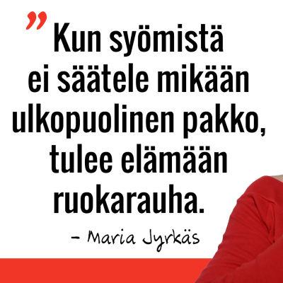 Marian sitaatti: Kun syömistä ei säätele mikään ulkopuolinen pakko, tulee elämään ruokarauha.