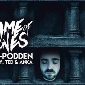 Game of thrones-podden med My, Ted och Anka.