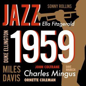 Saksofonisti, trumpetisti, vuosi 1959 ja muusikoiden nimiä: Sonny Rollins, Ella Fitzgerald, Duke Ellington, Miles Davis, John Coltrane ja Charles Mingus