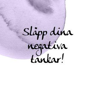 Bild med texten; släpp dina negativa tankar