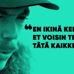 "Ohjaaj Wille Hyvönen ja lainaus ""En ikinä kelannut, et voisin tehdä tätä kaikkea."""