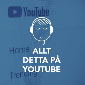 Allt detta på Youtube