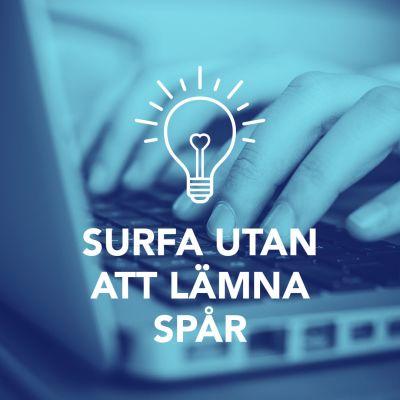 Bild med texten; Surfa utan att lämna spår.