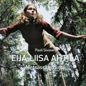 Pauli Sivonen: Eija-Liisa Ahtila. Metsässä on lintu. SKS 2014