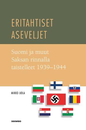 Mikko Uola: Eritahtiset aseveljet – Suomi ja muut Saksan rinnalla taistelleet 1939-1944. Docendo, 2015