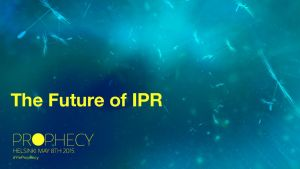 Link to the Future of IPR-presentation of Yle Prophecy.