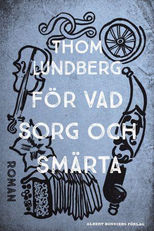 pärmen till Thom Lundbergs För vad sorg och smärta
