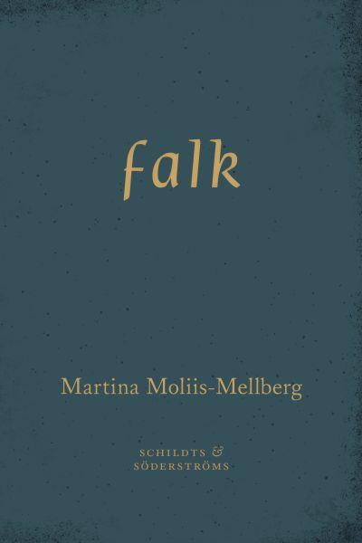 """Pärmen till Martina Moliis-Mellbergs diktsamling """"falk""""."""