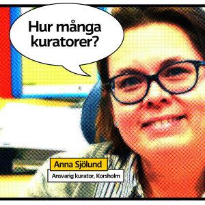 """Kuratorn Anna Sjölund som seriewtidningsbild med pratbubbla och texten """"hur många kuratorer?"""""""