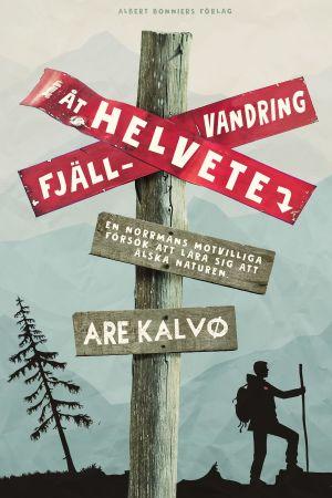 Omslaget till Are Kalvøs bok Fjällvandring åt helvete