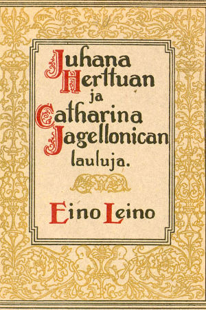 Omslaget till Eino Leinos diktverk Juhana Herttuan ja Catharina Jagellonican lauluja.
