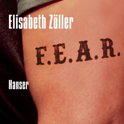 Elisabeth Zöller. F.E.A.R. (Hanser 2015)