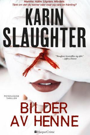 """Bild på bokomslaget till """"Bilder av henne"""" av Karin Slaughter."""