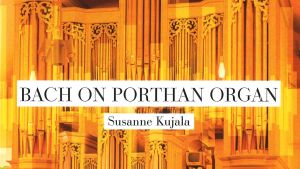 Bach on Porthan Organ / Kujala