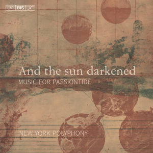 And the sun darkened: Music for passiontide