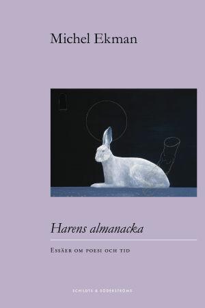 """Pärmbild till Michel Ekmans essäsamling """"Harens almanacka""""."""