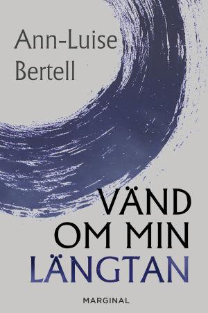 """Pärmbild till Ann-Luise Bertells roman """"Vänd om min längtan""""."""