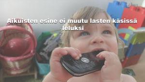 Aikuisten esine ei muutu lasten käsissä leluksi