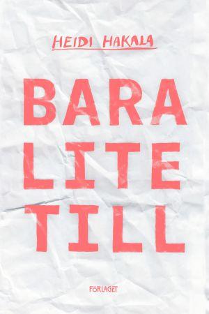 """Omslaget till Heidi Hakalas roman """"Bara lite till""""."""