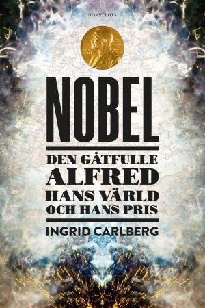 Pärmbilden till Ingrid Carlbergs biografi över Alfred Nobel. 2019.