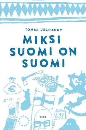 Tommi Uschanov: Miksi Suomi on Suomi. teos 2012