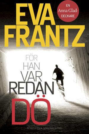 På bilden syns bokpärmen till Eva Frantz senaste deckare. På pärmen syns konturerna av en mörk gestalt som rör sig bortåt, mot en ljuskälla.