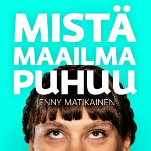 """Naisen kasvot ja teksti """"Mistä maailma puhuu - Jenny Matikainen"""""""