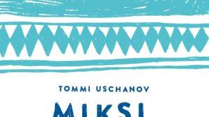 Tommi Uschanov: Miksi Suomi on Suomi -kirjan kansi