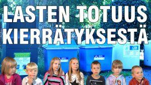 Lasten totuus kierrätyksestä.