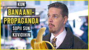 Kun banaanipropaganda sopii sun kuvioihin
