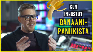 Kun innostut banaanipaniikista
