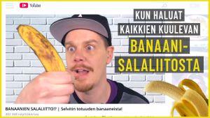 Kun haluat kaikkien kuulevan banaanisalaliitosta