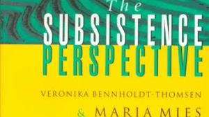 En detalj ur den indiska sociologen Maria Mies och kollegan Veronica Bennholdt-Thomsens bok The Subsistence Perspective. 2000.