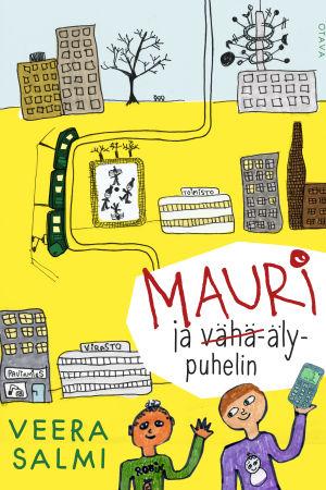 Veera Salmi: Mauri ja vähä-älypuhelin. Otava, 2015