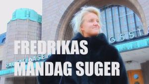 Fredrikas måndag suger.
