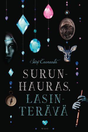 Siiri Enoranta: Surunhauras, lasinterävä. WSOY, 2015