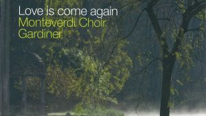 Love is come again / Monteverdi Choir & Gardiner