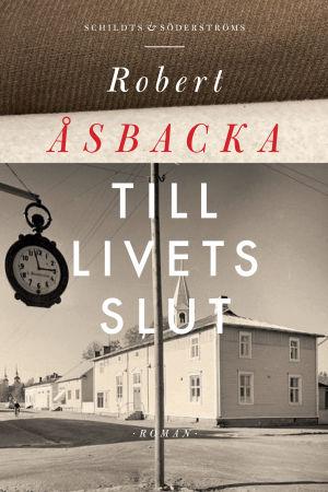 """Omslag till Robert Åsbackas roman """"Till livets slut""""."""